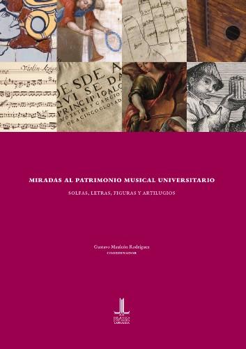 Imagen de Miradas al patrimonio musical universitario: solfas, letras, figuras y artilugios (propio)